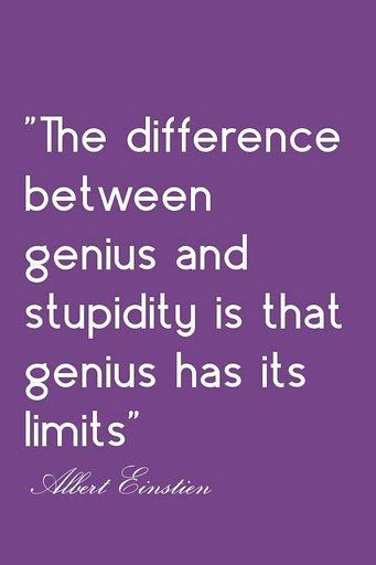 """""""The difference between genius and stupidity is that genius has its limits."""" #inspiration #Albert Einstein"""