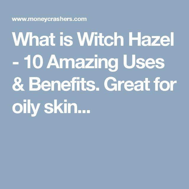 What is Witch Hazel - 10 Amazing Uses & Benefits. Great for oily skin...