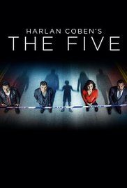 The Five  | Drama | TV Series (2016– ) A mystery series created by author Harlan Coben. Jesse, a five year old boy goes missing, 20 years later his DNA shows up at a crime scene.