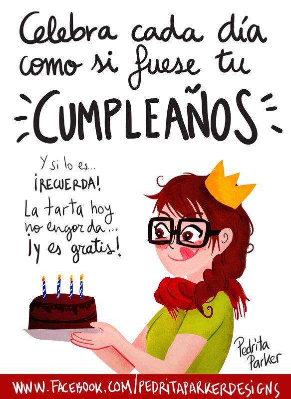 """""""Celebra cada día como si fuese tu cumpleaños"""" by Pedrita Parker #ilustracion #pedritaparker #reinapecas #frases #humor #motivacion"""