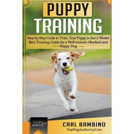 Puppy Training: Step-by-step Guide to Train Your Puppy in Just 2 Weeks! Best Training Guide for a Well-trained, Obedient and Happy Dog