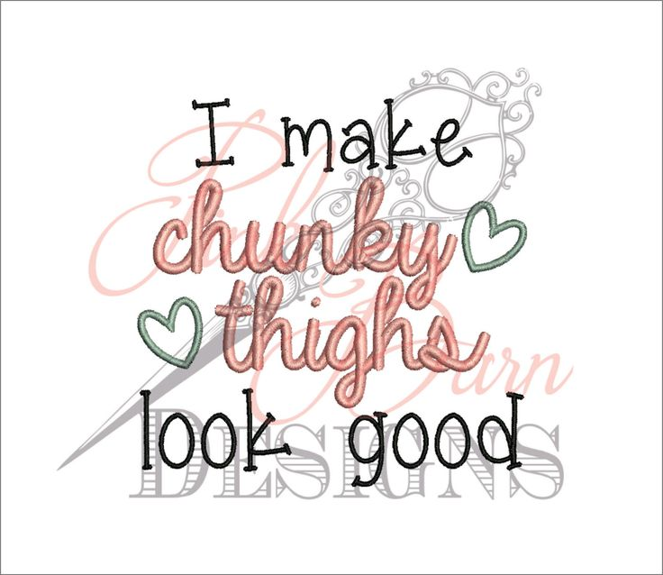 Instant Download  I make chunky thighs look good Embroidery Design 4x4 5x7 pec pes xxx etc  Baby Girl design Newborn Embroidery by PinkBarnDesigns on Etsy https   www etsy com listing 264677885 instant download i make chunky thighs