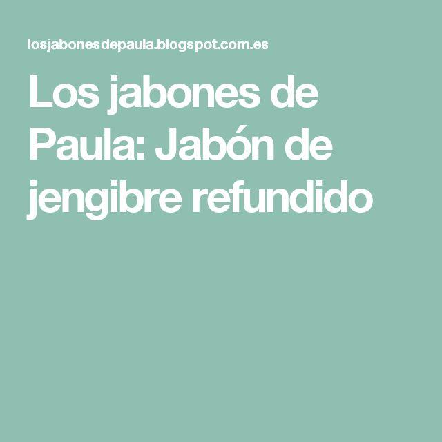 Los jabones de Paula: Jabón de jengibre refundido