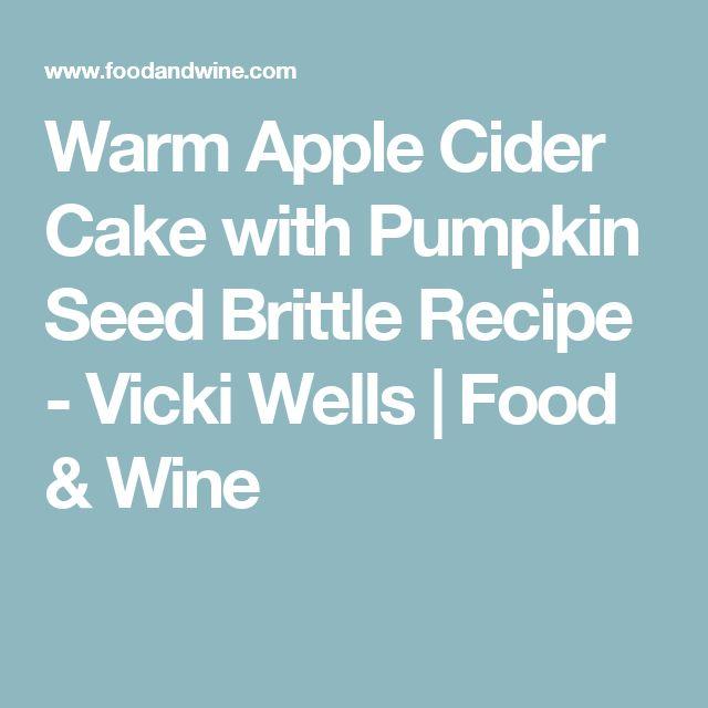 Warm Apple Cider Cake with Pumpkin Seed Brittle Recipe - Vicki Wells | Food & Wine