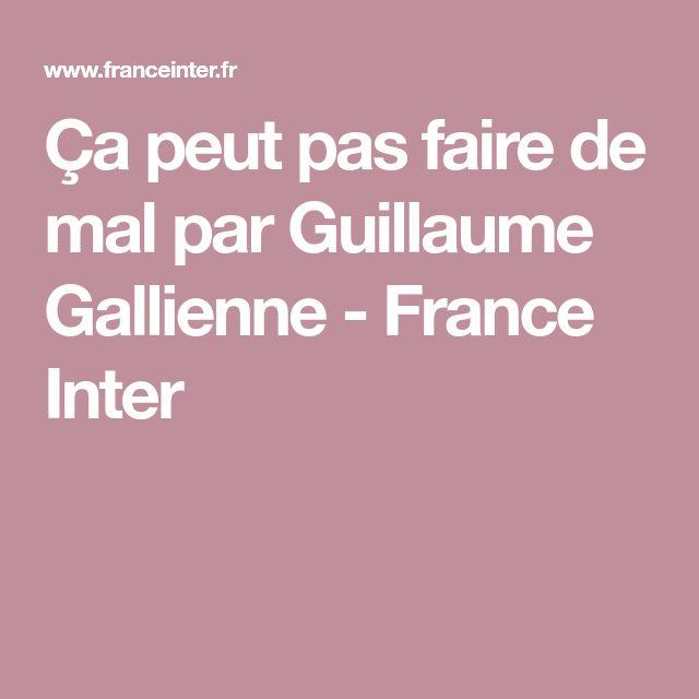 Ça peut pas faire de mal par Guillaume Gallienne - France Inter