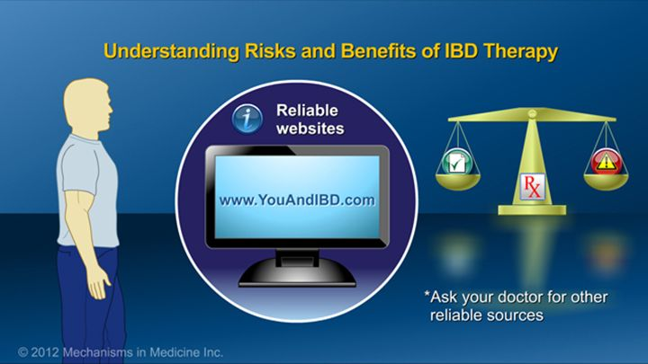 Reliable web sites can also provide useful information, for example YouandIBD.com  Ask your doctor for other reliable sources.slide show: preparing for ibd therapy. this slide show describes ways patients with inflammatory bowel disease ibd can prepare for their therapy and medications.