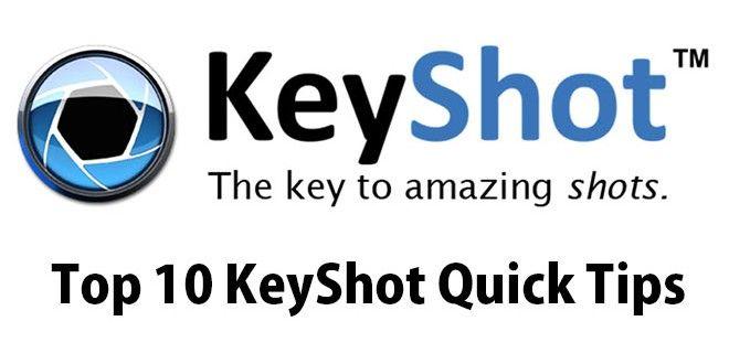 Top 10 KeyShot Quick Tips