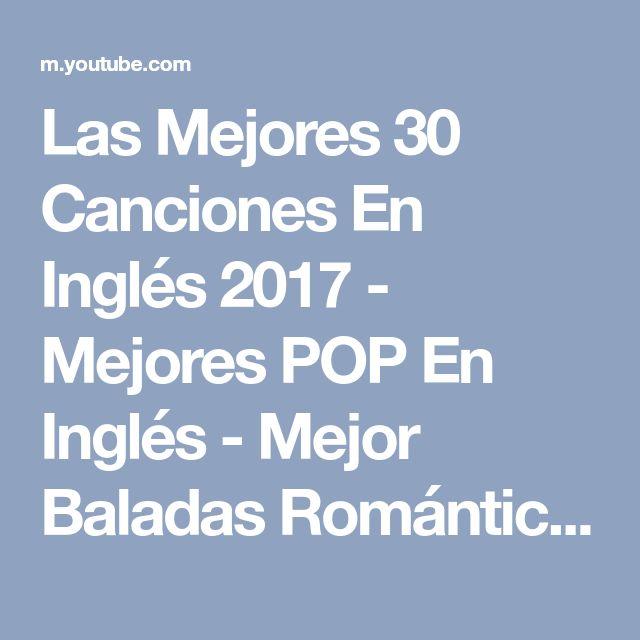 Las Mejores 30 Canciones En Inglés 2017 - Mejores POP En Inglés - Mejor Baladas Romántica En Inglés - YouTube