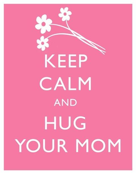 Keep Calm and Hug your Mom #keep_calm #mom #pink
