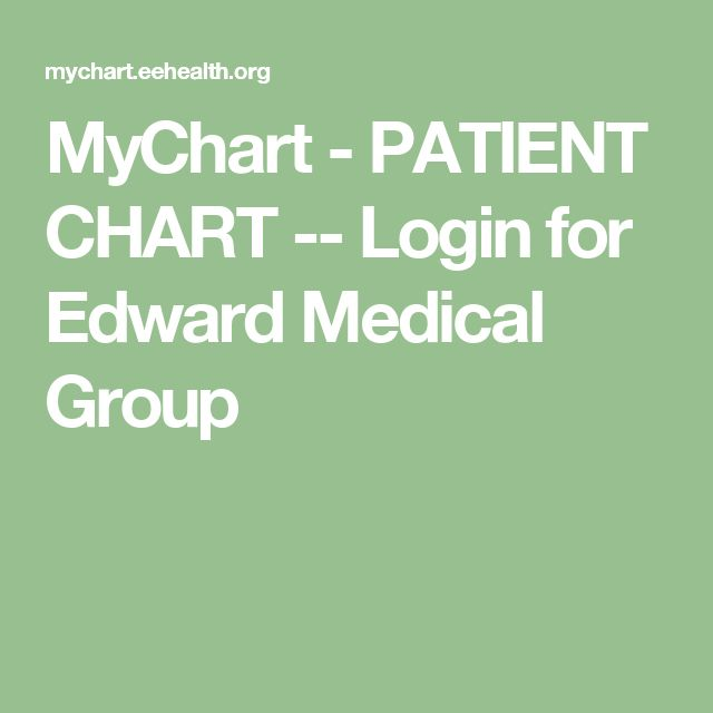 MyChart - PATIENT CHART -- Login for Edward Medical Group