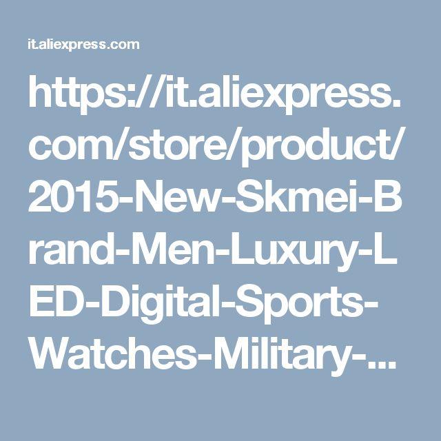 https://it.aliexpress.com/store/product/2015-New-Skmei-Brand-Men-Luxury-LED-Digital-Sports-Watches-Military-Waterproof-Watch-Fashion-Quartz-Dress/816899_32273603559.html
