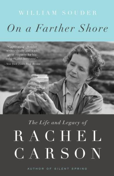 On a Farther Shore: The Life and Legacy of Rachel Carson by William Souder. Elegantly written and meticulously researched, On a Farther Shore reveals a shy yet passionate woman more at home in the natural world than in the literary one that embraced her.