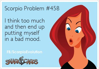 And usually those bad moods are proven for reason within time, just not know exactly in that moment.