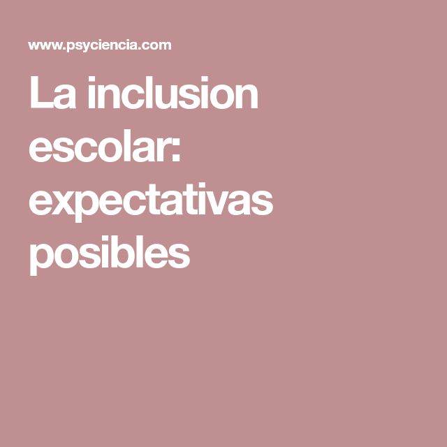 La inclusion escolar: expectativas posibles