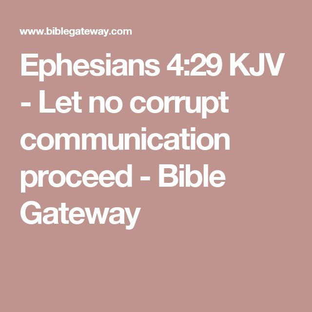 Ephesians 4:29 KJV - Let no corrupt communication proceed - Bible Gateway