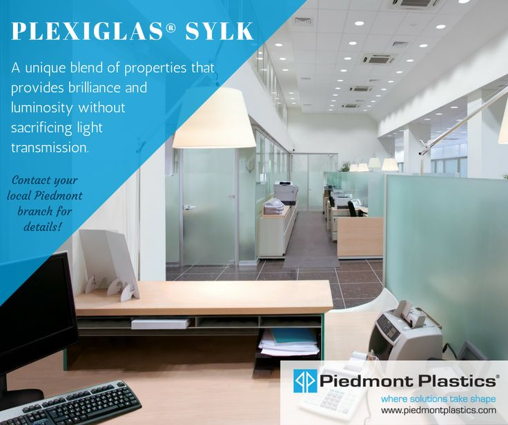 Plexiglas® Sylk, the Newest Addition to the Plexiglas® Acrylic Sheet Family. For More Information, Contact Your Local Piedmont Sales Rep or visit us online at www.piedmontplastics.com/extruded-acrylic-sheet/