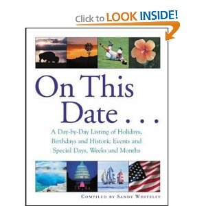 On This Date : A Day-by-Day Listing of Holidays, Birthday and Historic Events, and Special Days, Weeks and Months --- http://www.amazon.com/On-This-Date-Day---Day/dp/0071398279/?tag=abse01-20