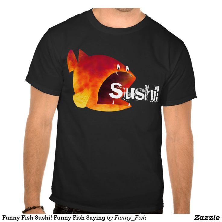Funny Fish Sushi! Funny Fish Saying T-shirt