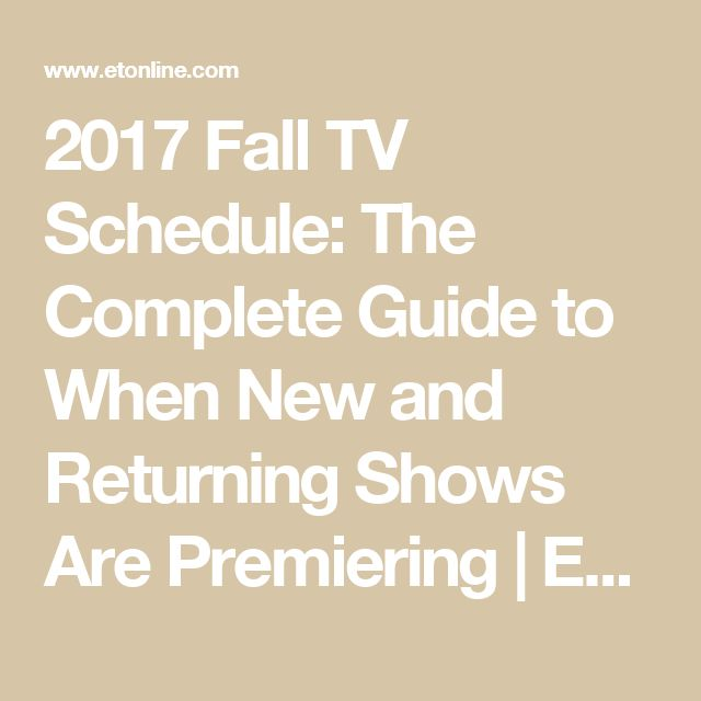 2017 Fall TV Schedule: The Complete Guide to When New and Returning Shows Are Premiering | Entertainment Tonight