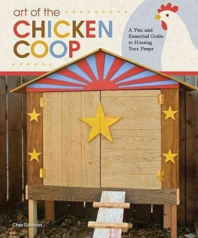 Art of the Chicken Coop: A Fun and Essential Guide to Housing Your Peeps
