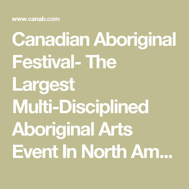 Canadian Aboriginal Festival- The Largest Multi-Disciplined Aboriginal Arts Event In North America.