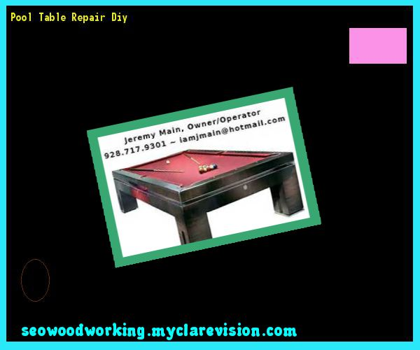 Pool Table Repair Diy 195052 - Woodworking Plans and Projects!