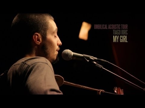 TIAGO IORC - MY GIRL (Umbilical Acoustic Tour)