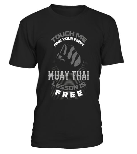 "# Touch Me And Your 1st Muay Thai Lesson Is Free T-Shirt Gift - Limited Edition .  Special Offer, not available in shops      Comes in a variety of styles and colours      Buy yours now before it is too late!      Secured payment via Visa / Mastercard / Amex / PayPal      How to place an order            Choose the model from the drop-down menu      Click on ""Buy it now""      Choose the size and the quantity      Add your delivery address and bank details      And that's it!      Tags: Touch…"