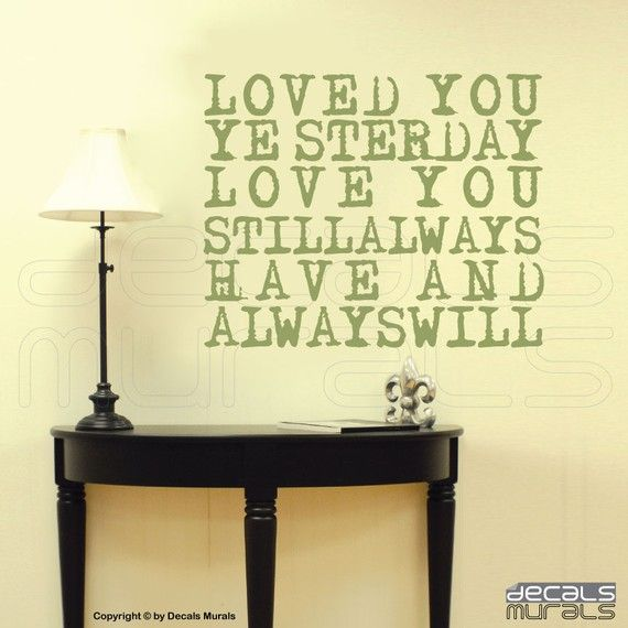 wall quote but make it... I love you, I have always loved you.