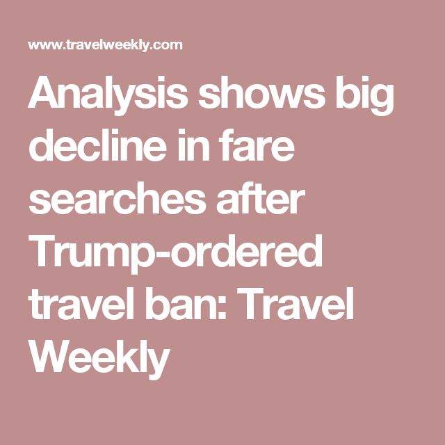 Analysis shows big decline in fare searches after Trump-ordered travel ban: Travel Weekly