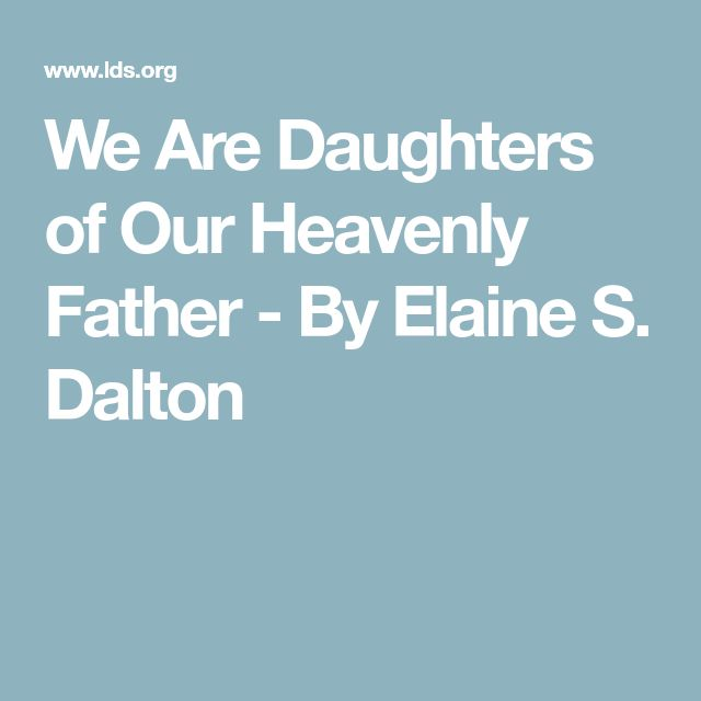 We Are Daughters of Our Heavenly Father - By ElaineS. Dalton