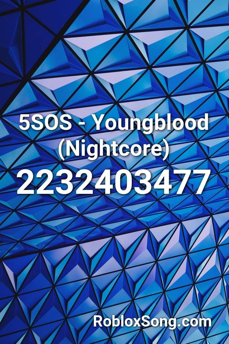 5sos Youngblood Nightcore Roblox Id Roblox Music Codes In