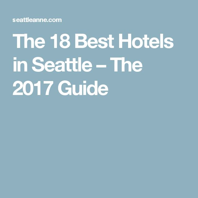The 18 Best Hotels in Seattle – The 2017 Guide