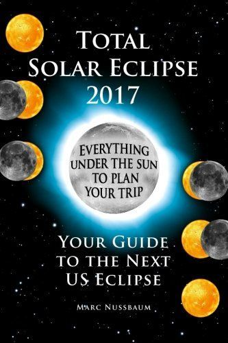 Total Solar Eclipse 2017: Your Guide to the Next US Eclipse...