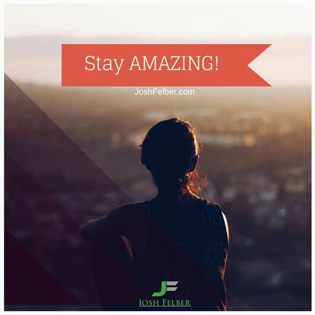 #StayAmazing #motivation #entrepreneur #10XSuccess JoshFelber.com