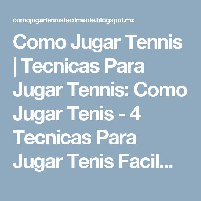 Como Jugar Tennis   Tecnicas Para Jugar Tennis: Como Jugar Tenis - 4 Tecnicas Para Jugar Tenis Facilmente
