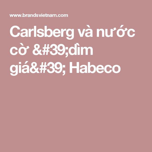 Carlsberg và nước cờ 'dìm giá' Habeco