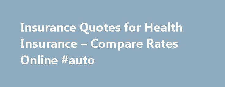 Insurance Quotes for Health Insurance – Compare Rates Online #auto http://insurances.remmont.com/insurance-quotes-for-health-insurance-compare-rates-online-auto/  #online insurance quote # Health Insurance Your comprehensive guide Health insurance is one of those things we don t always think about. In fact, many of us would rather it just worked when we needed it. In a recent Kaiser study. nearly two-thirds of Americans polled did not know when the new health insurance marketsRead MoreThe…