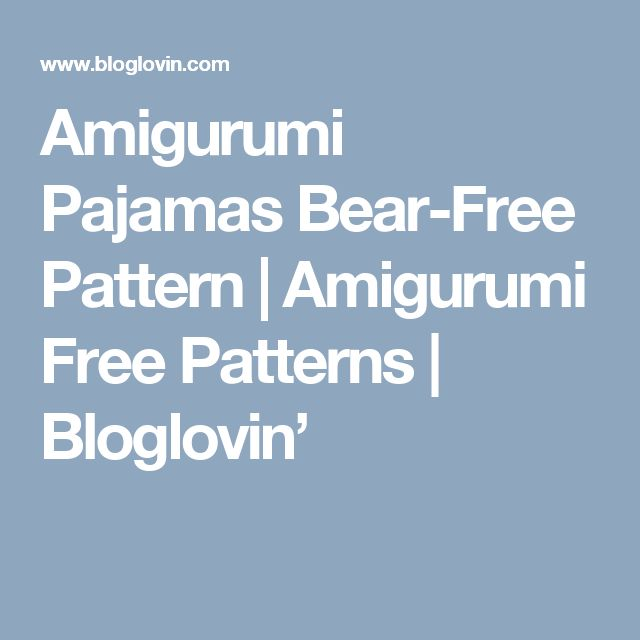 Amigurumi Pajamas Bear-Free Pattern | Amigurumi Free Patterns | Bloglovin'
