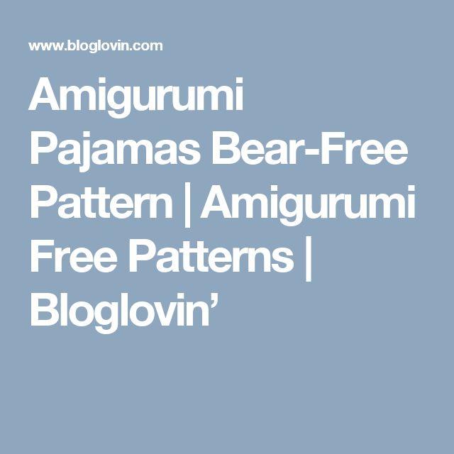Amigurumi Pajamas Bear-Free Pattern | Amigurumi Free Patterns | Bloglovin'