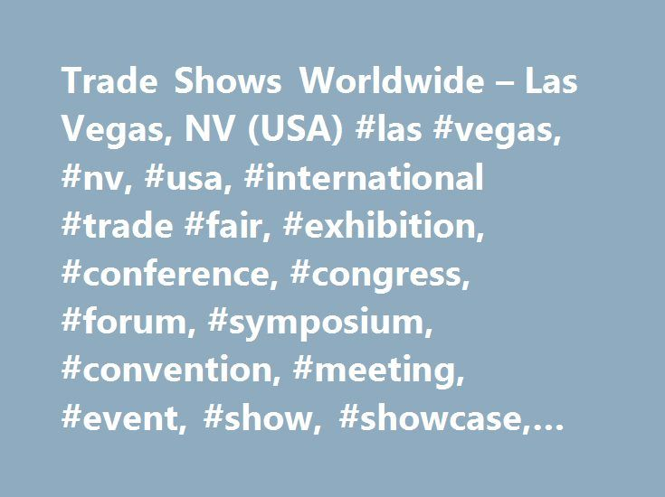Trade Shows Worldwide – Las Vegas, NV (USA) #las #vegas, #nv, #usa, #international #trade #fair, #exhibition, #conference, #congress, #forum, #symposium, #convention, #meeting, #event, #show, #showcase, #tradeshow, #calendar, #directory, #schedule http://tulsa.remmont.com/trade-shows-worldwide-las-vegas-nv-usa-las-vegas-nv-usa-international-trade-fair-exhibition-conference-congress-forum-symposium-convention-meeting-event-show-showcas/  # Trade Shows in Las Vegas, NV2017 – 2018 IFT ANNUAL…