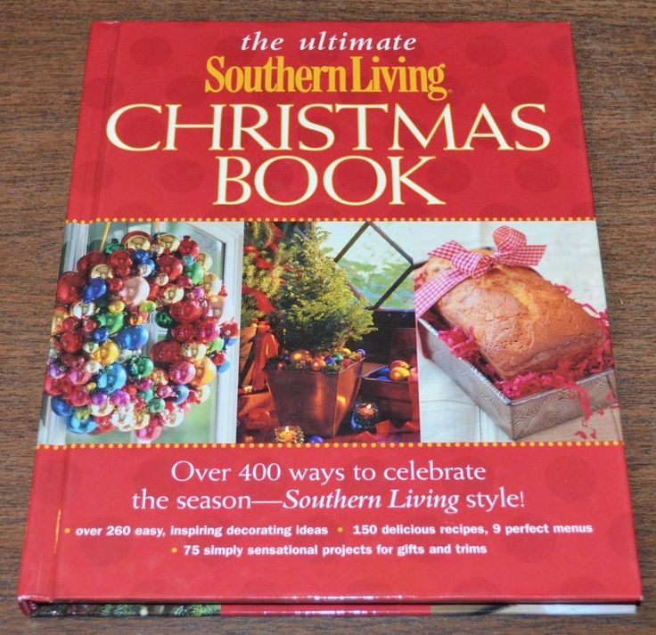The Ultimate Southern Living Christmas Book Over 400 Ways To Celebrate