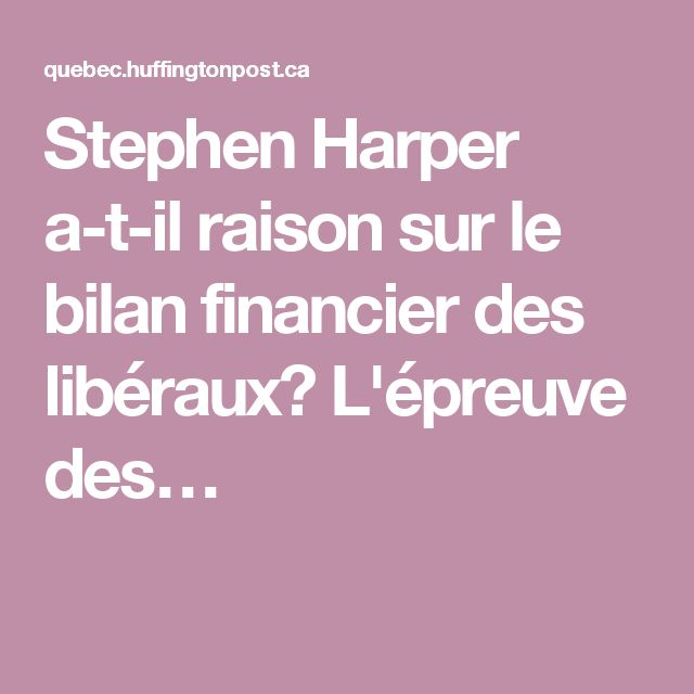 Stephen Harper a-t-il raison sur le bilan financier des libéraux? L'épreuve des…