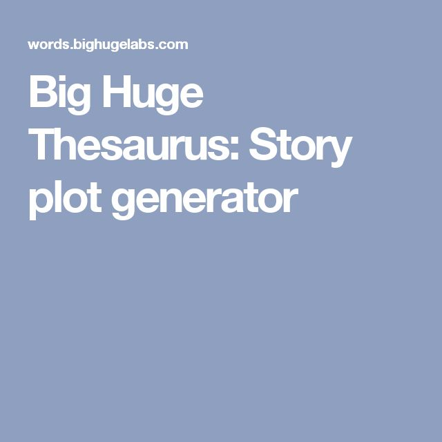 Big Huge Thesaurus: Story plot generator