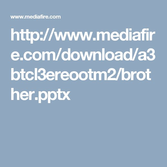 http://www.mediafire.com/download/a3btcl3ereootm2/brother.pptx