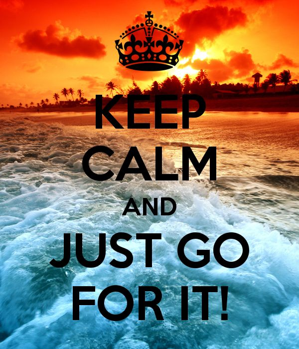 'KEEP CALM AND JUST GO FOR IT!' Poster