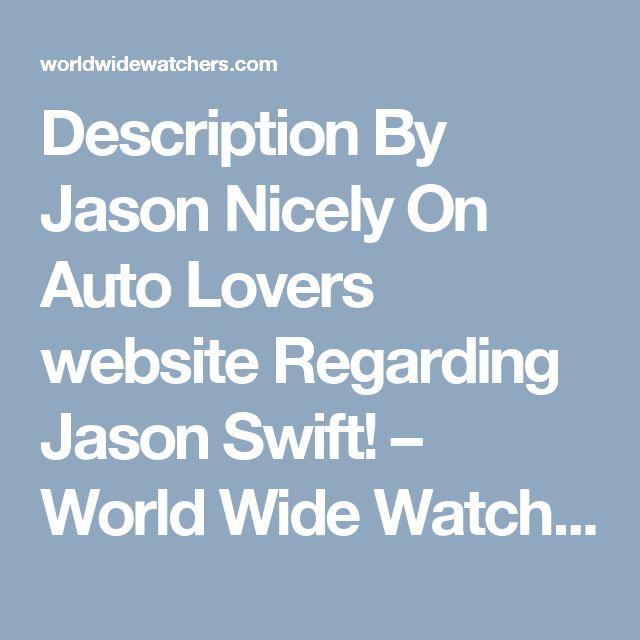 Description By Jason Nicely On Auto Lovers website Regarding Jason Swift! – World Wide Watchers