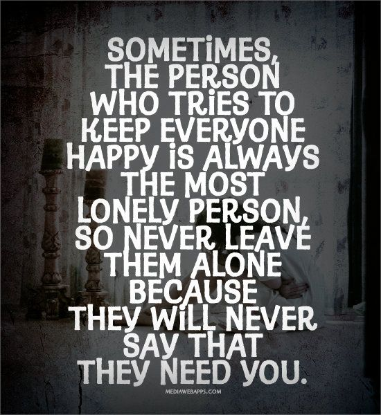 Happy Lonely Quotes: Sometimes, The Person Who Tries To Keep Everyone Happy Is