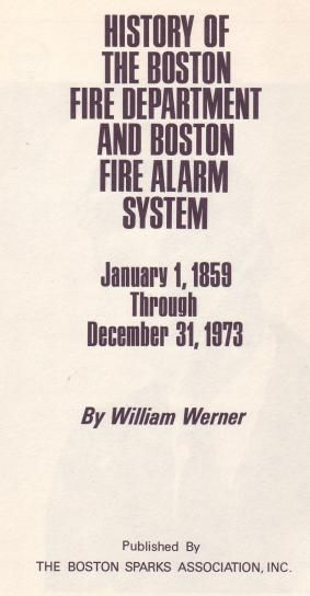 The History of the Boston Fire Department and Boston Fire Alarm System 1859-1973 brought to you by the Boston Sparks Association.