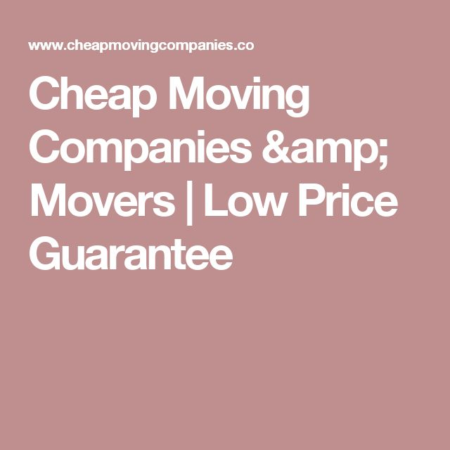 Cheap Moving Companies & Movers | Low Price Guarantee